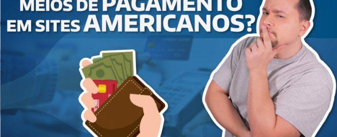 Quais os meios de pagamento em sites americanos?