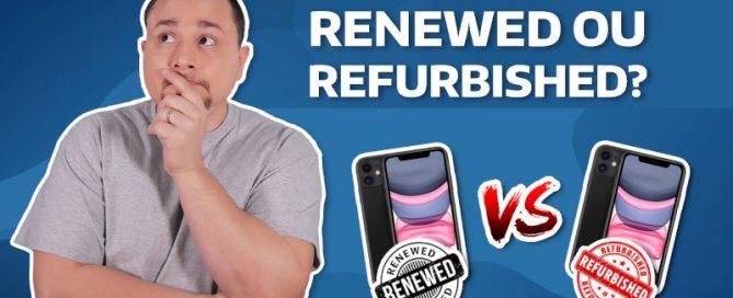 O que são produtos Renewed e Refurbished? Saiba tudo!